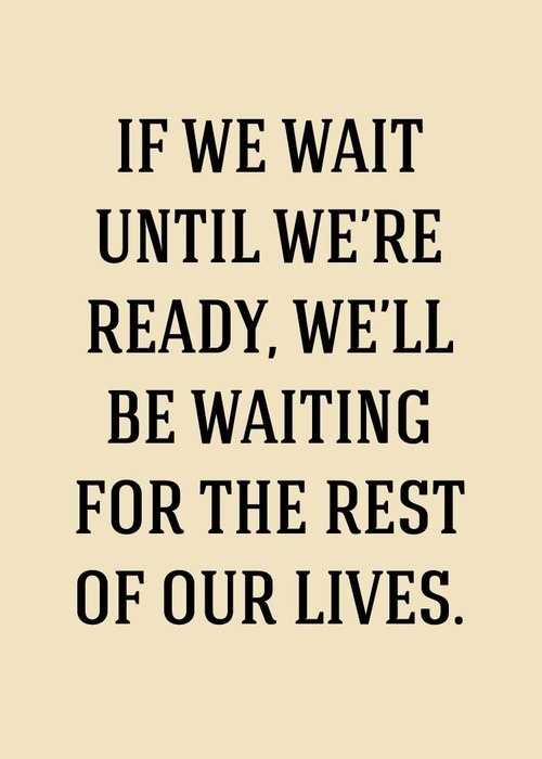 quote-if-we-wait-until-were-ready